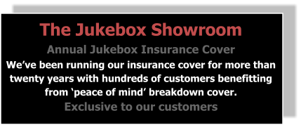 The Jukebox Showroom Annual Jukebox Insurance Cover We�ve been running our insurance cover for more than twenty years with hundreds of customers benefitting from �peace of mind� breakdown cover. Exclusive to our customers